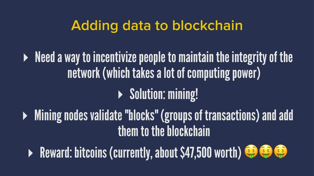 Adding data to blockchain ▸ Need a way to incen...