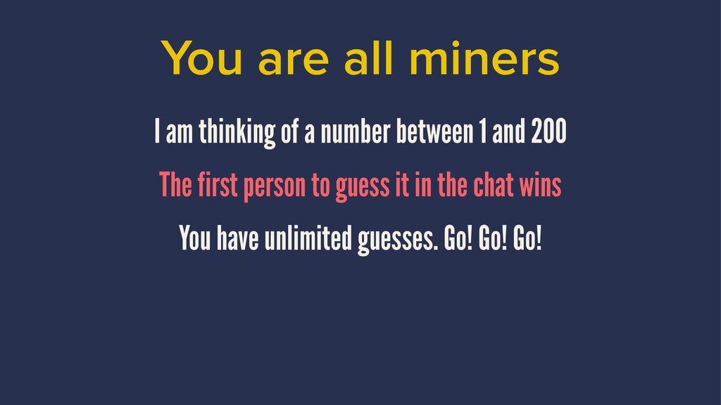 You are all miners I am thinking of a number be...