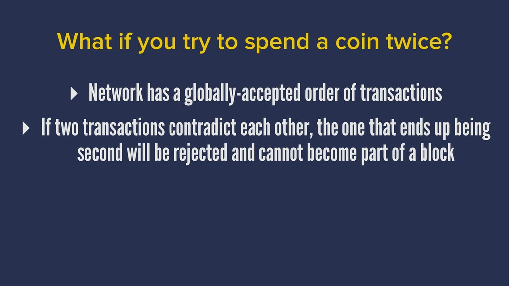 What if you try to spend a coin twice? ▸ Networ...