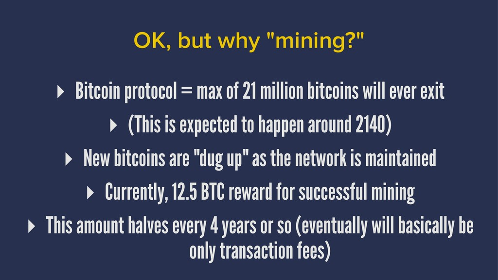 "OK, but why ""mining?"" ▸ Bitcoin protocol = max ..."
