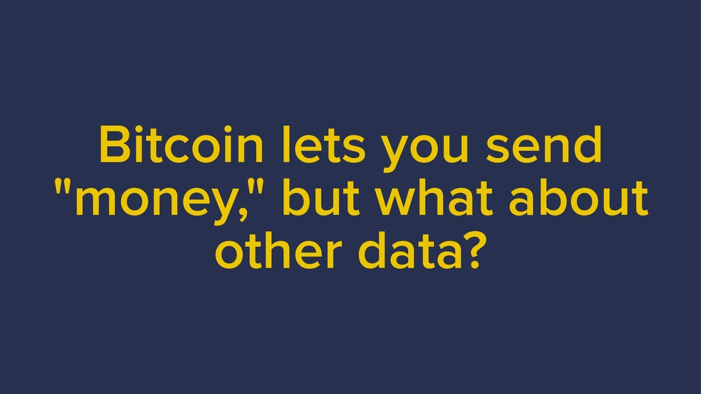 "Bitcoin lets you send ""money,"" but what about o..."