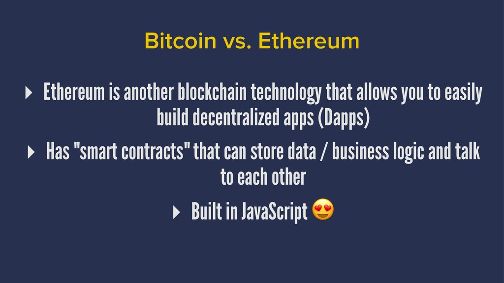 Bitcoin vs. Ethereum ▸ Ethereum is another bloc...