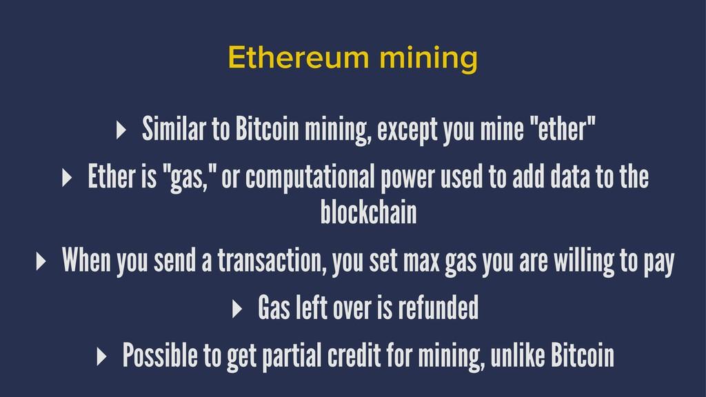 Ethereum mining ▸ Similar to Bitcoin mining, ex...