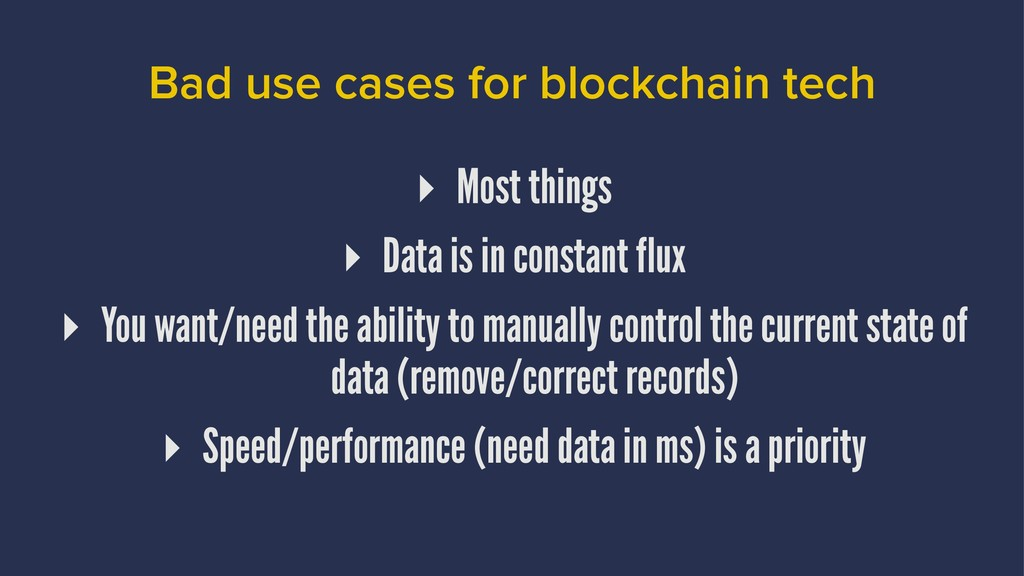 Bad use cases for blockchain tech ▸ Most things...