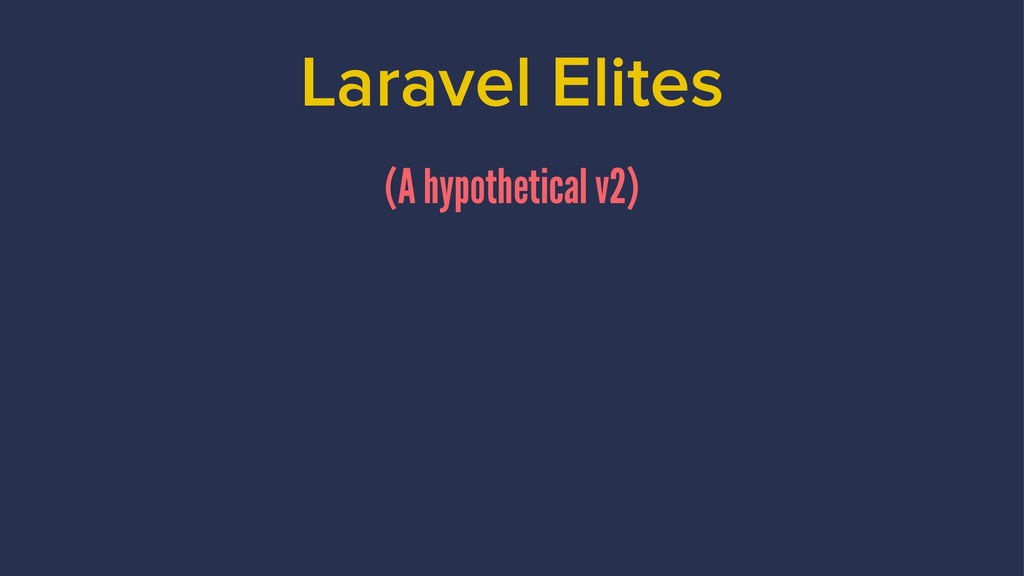 Laravel Elites (A hypothetical v2)