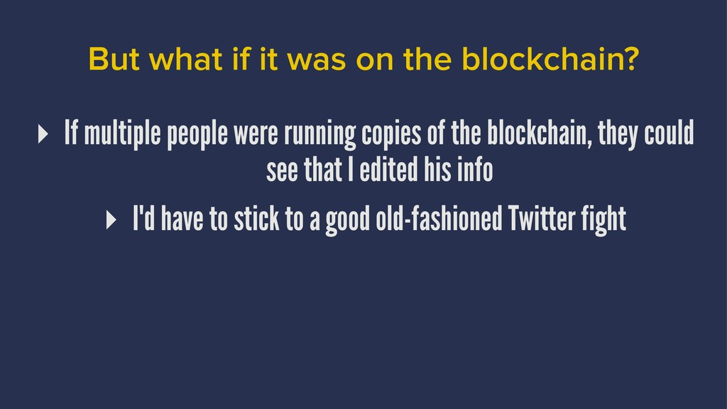 But what if it was on the blockchain? ▸ If mult...