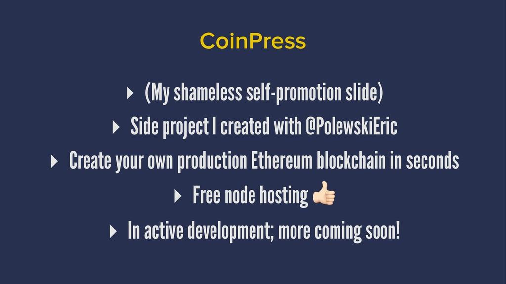 CoinPress ▸ (My shameless self-promotion slide)...