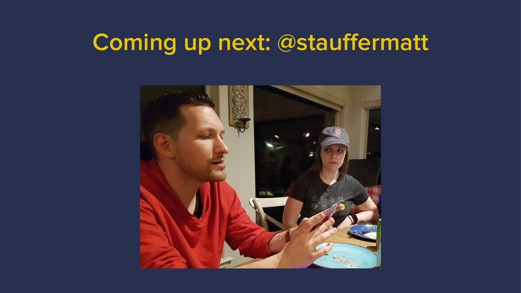 Coming up next: @stauffermatt