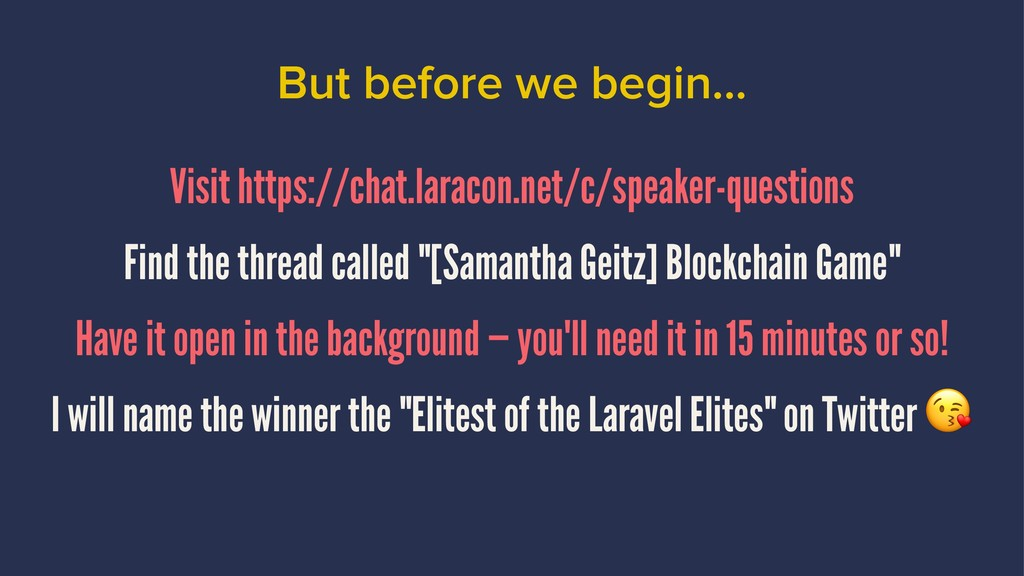 But before we begin... Visit https://chat.larac...