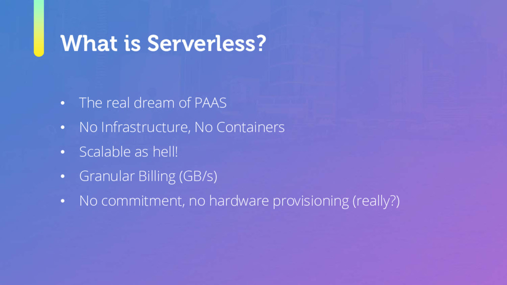 What is Serverless? • The real dream of PAAS • ...