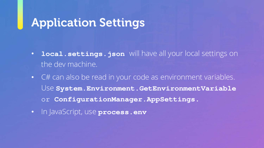 Application Settings • local.settings.json will...