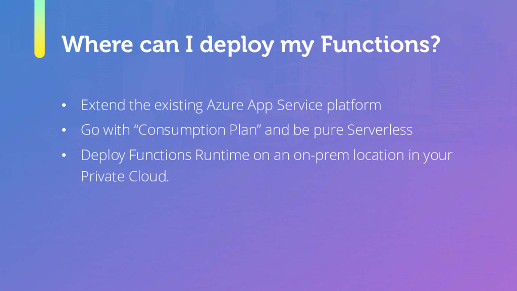 Where can I deploy my Functions? • Extend the e...