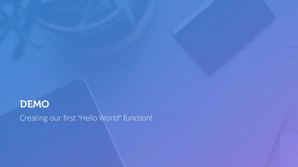 """Creating our first """"Hello World"""" function! DEMO"""