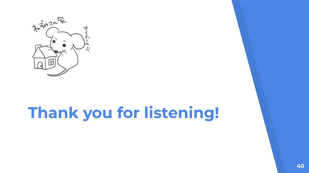 Thank you for listening! 40