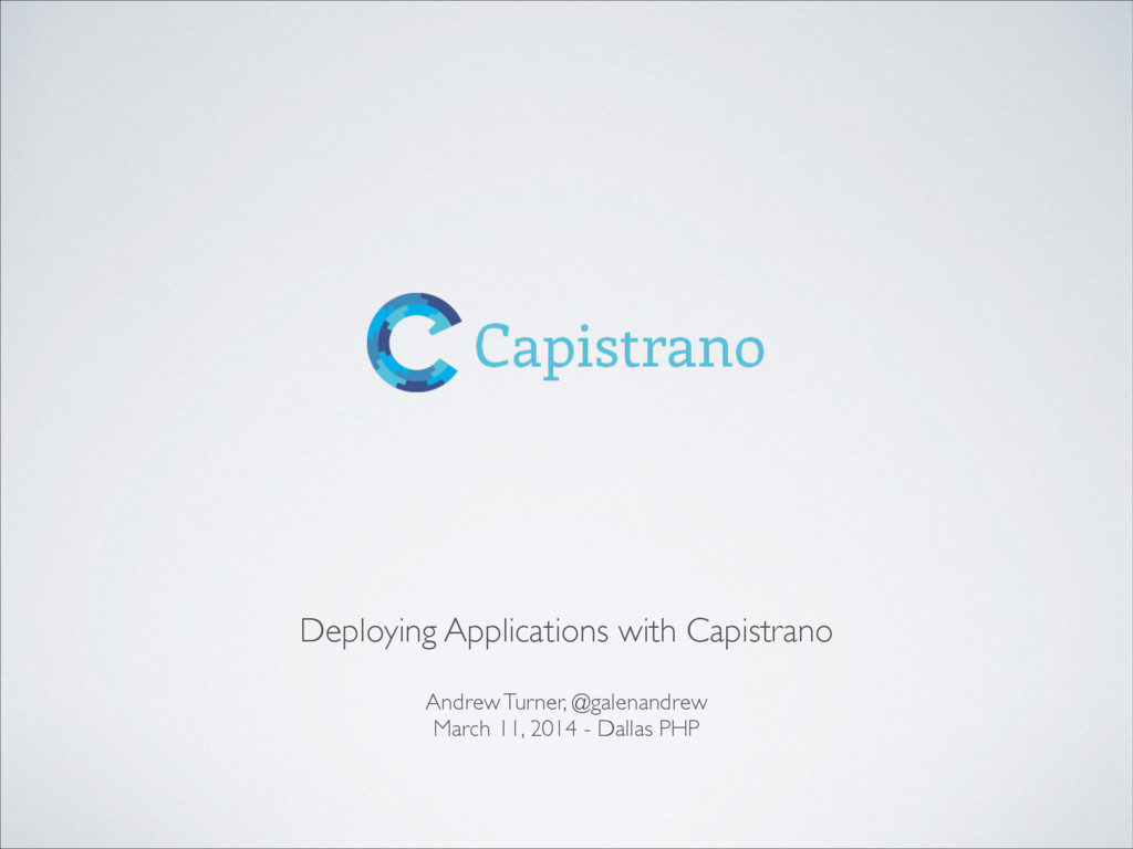 Deploying Applications with Capistrano! ! Andre...