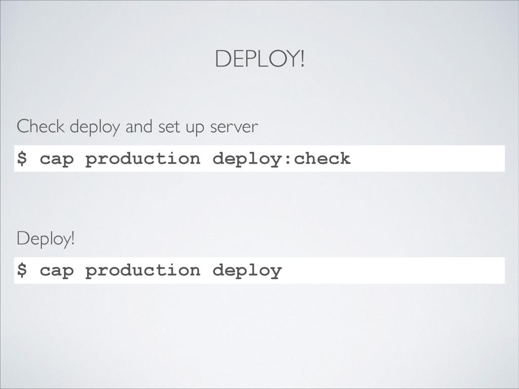 DEPLOY! $ cap production deploy:check Check dep...