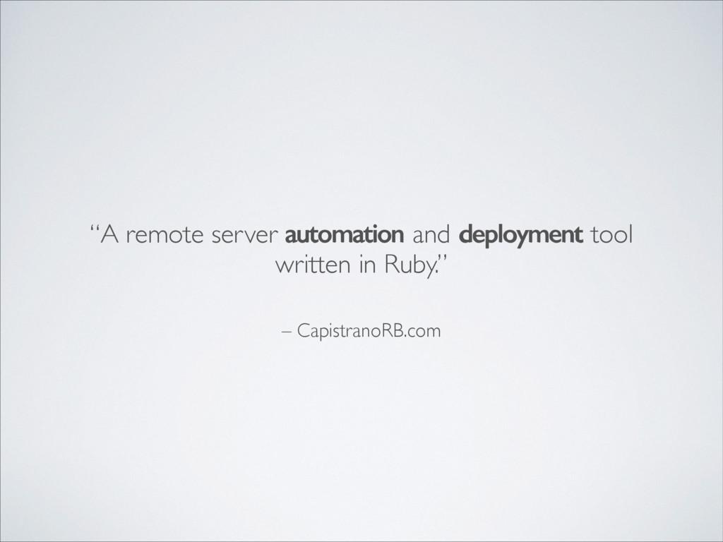 """– CapistranoRB.com """"A remote server automation ..."""