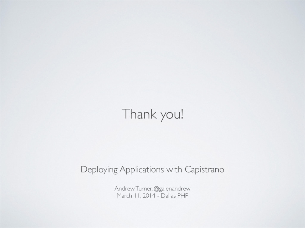 Thank you! Deploying Applications with Capistra...
