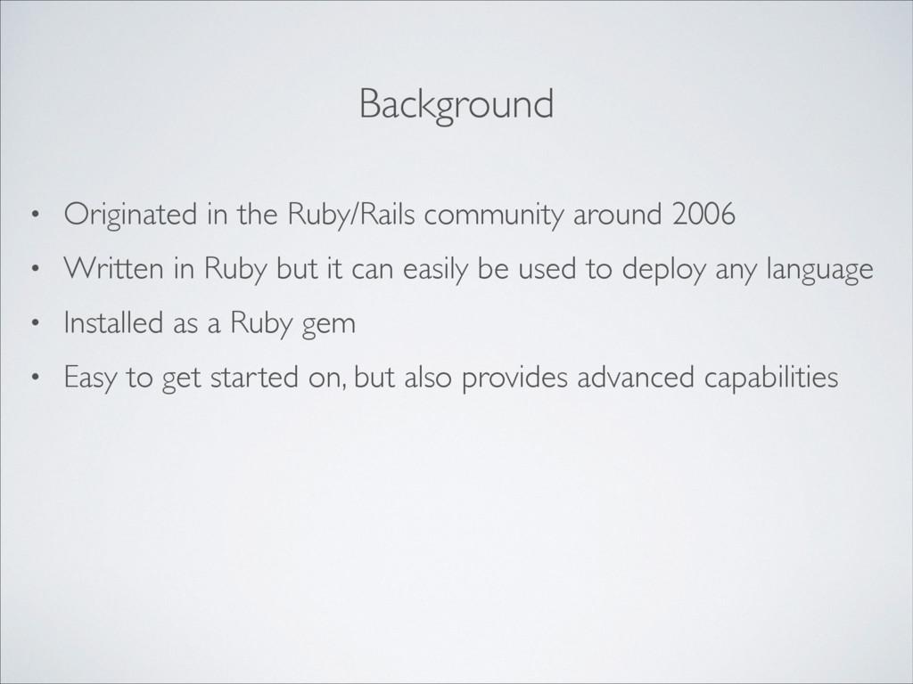 Background • Originated in the Ruby/Rails commu...