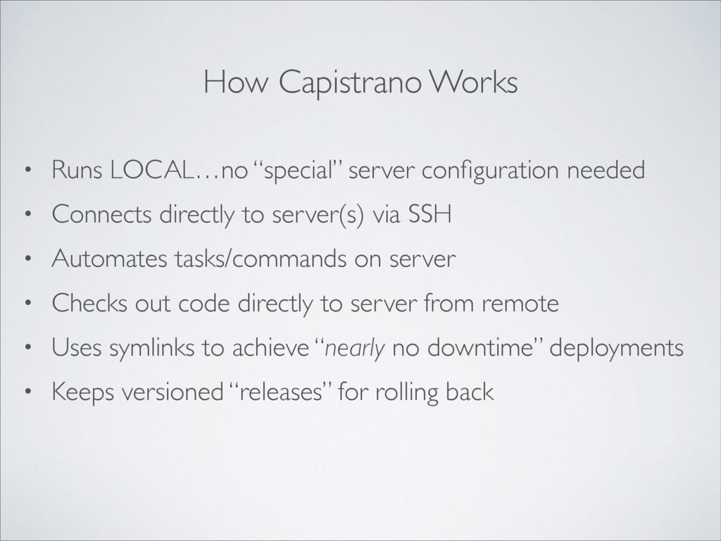 """How Capistrano Works • Runs LOCAL…no """"special"""" ..."""