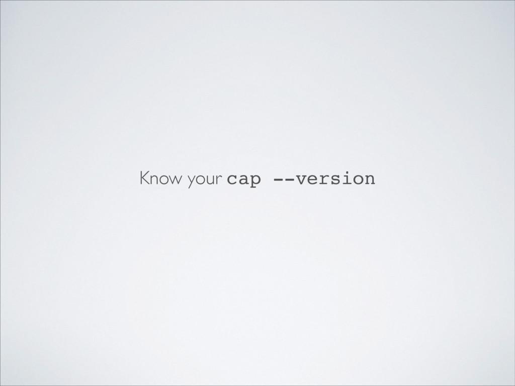 Know your cap --version