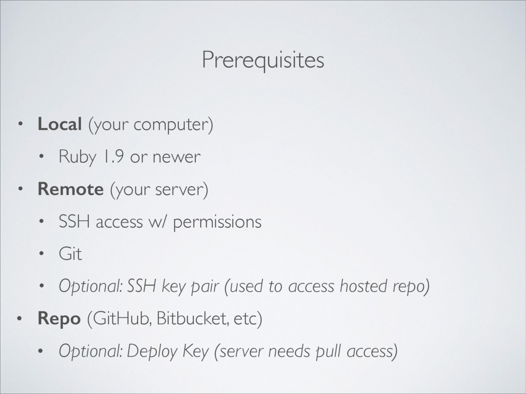 Prerequisites • Local (your computer)! • Ruby 1...