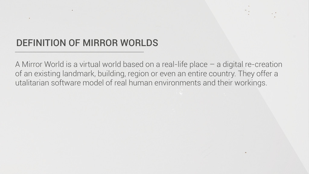 DEFINITION OF MIRROR WORLDS A Mirror World is a...