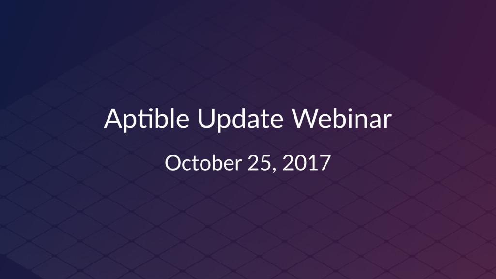 Ap#ble Update Webinar October 25, 2017