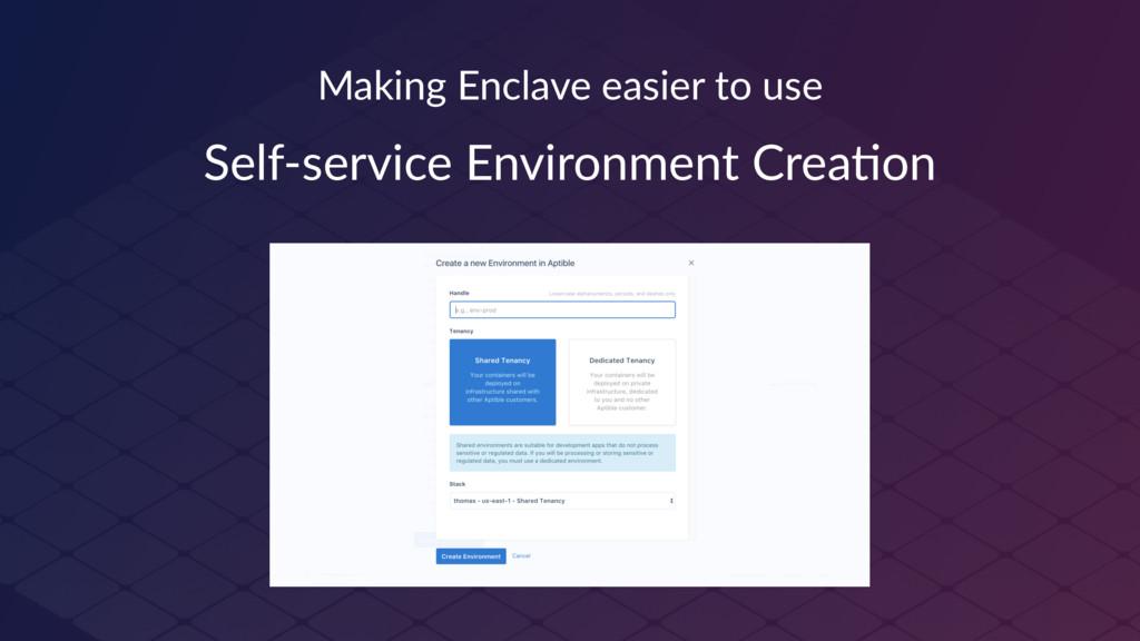 Making Enclave easier to use Self-service Envir...