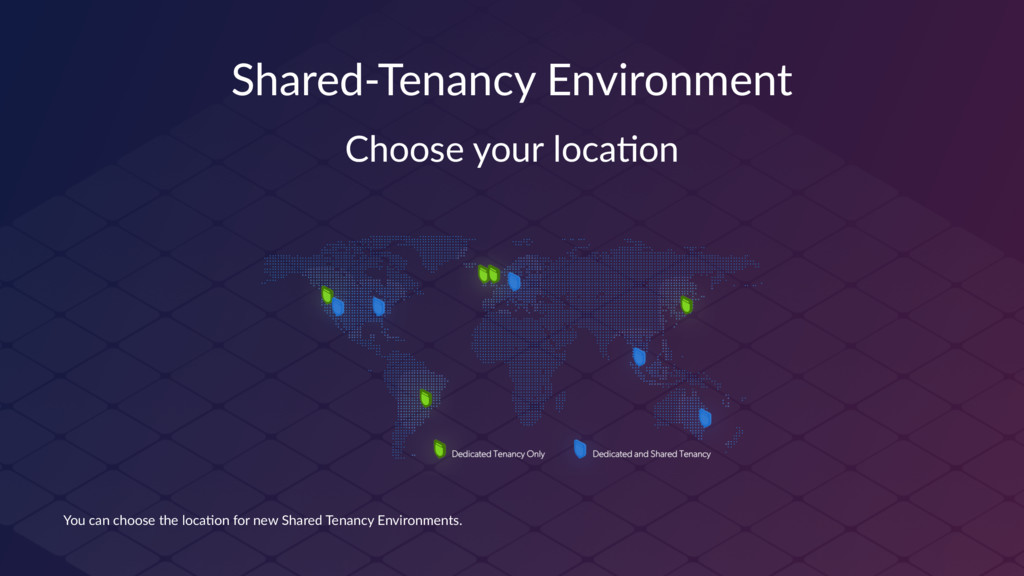 Shared-Tenancy Environment Choose your loca-on ...