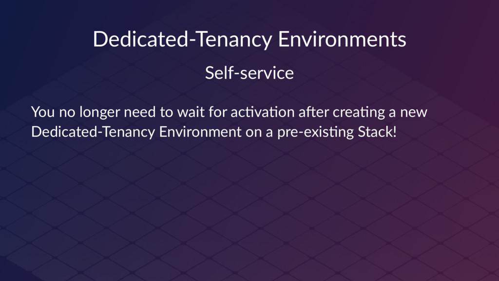 Dedicated-Tenancy Environments Self-service You...