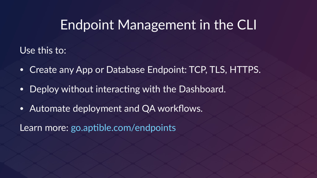 Endpoint Management in the CLI Use this to: • C...