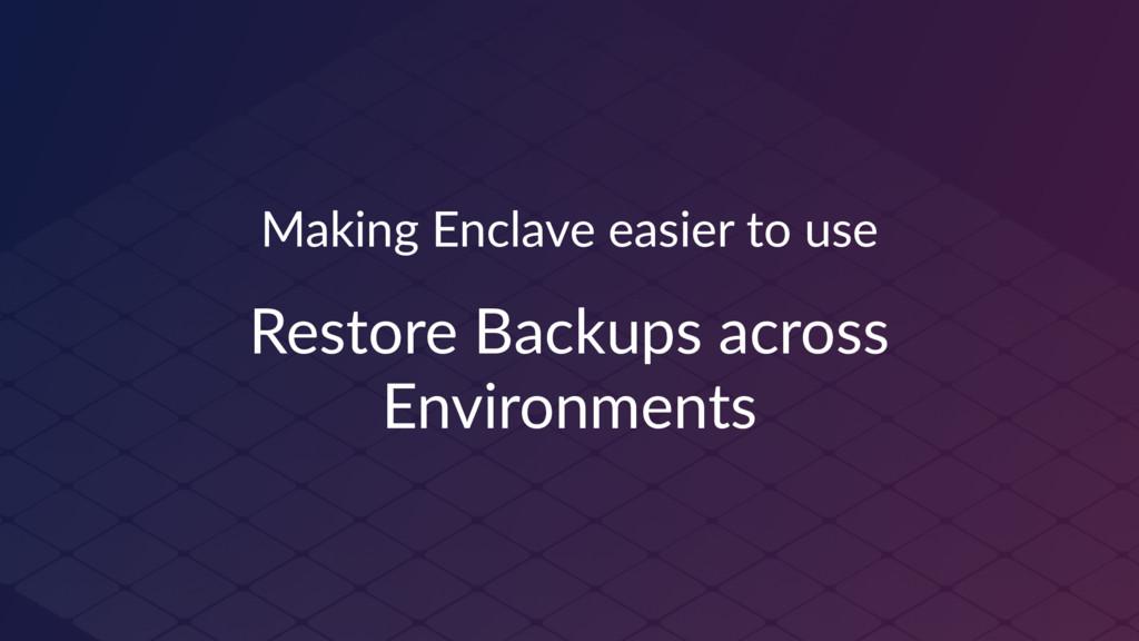 Making Enclave easier to use Restore Backups ac...