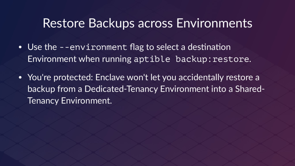 Restore Backups across Environments • Use the -...