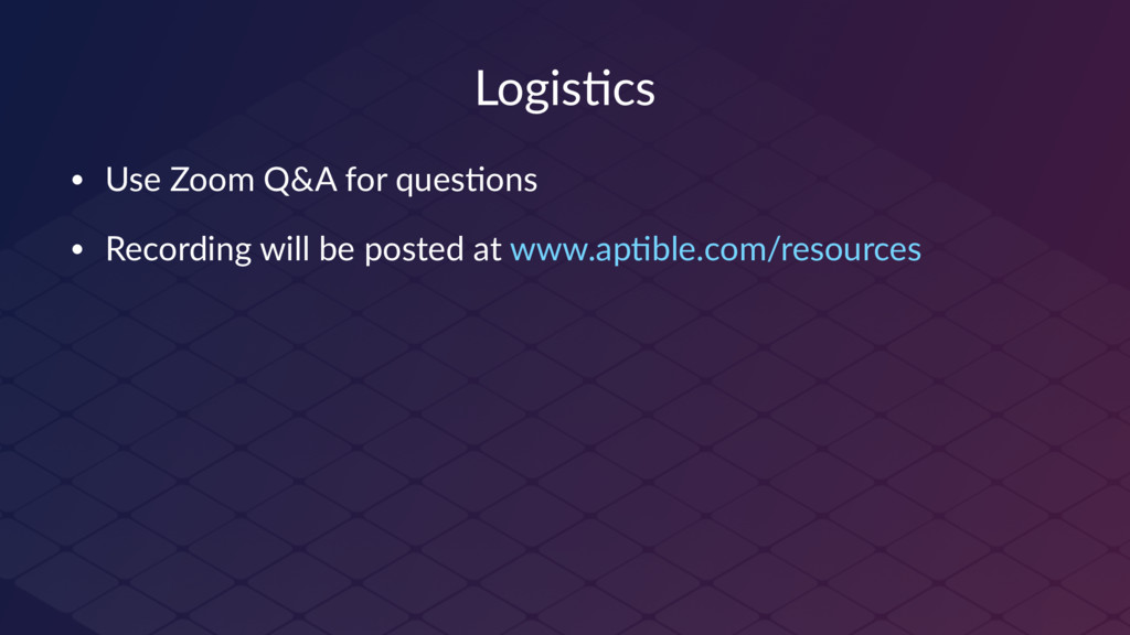 Logis&cs • Use Zoom Q&A for ques0ons • Recordin...