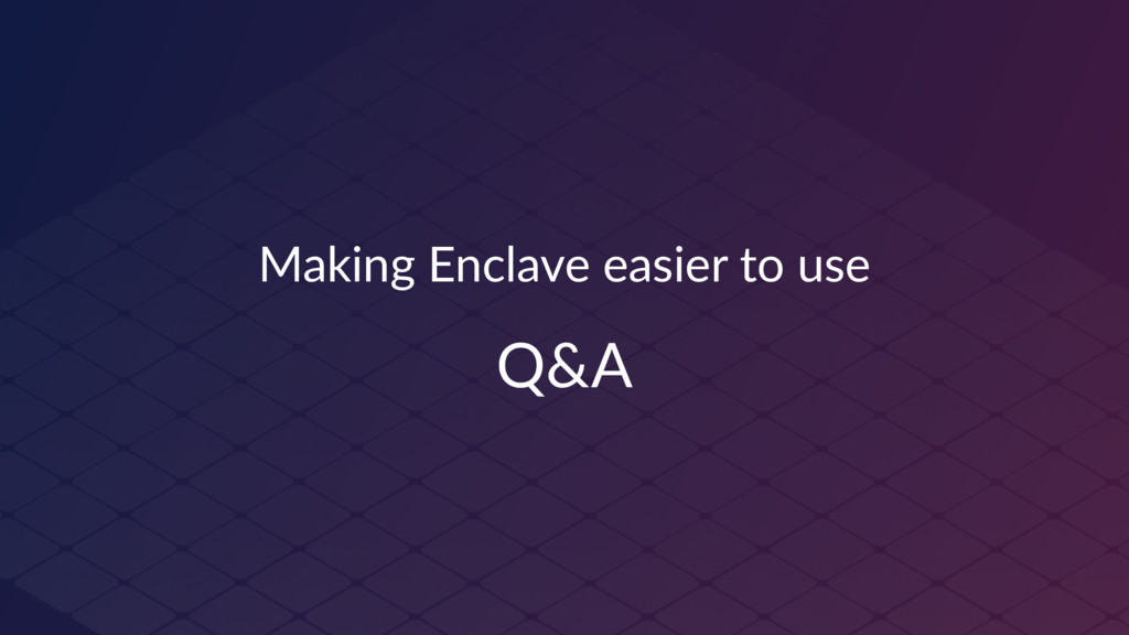 Making Enclave easier to use Q&A
