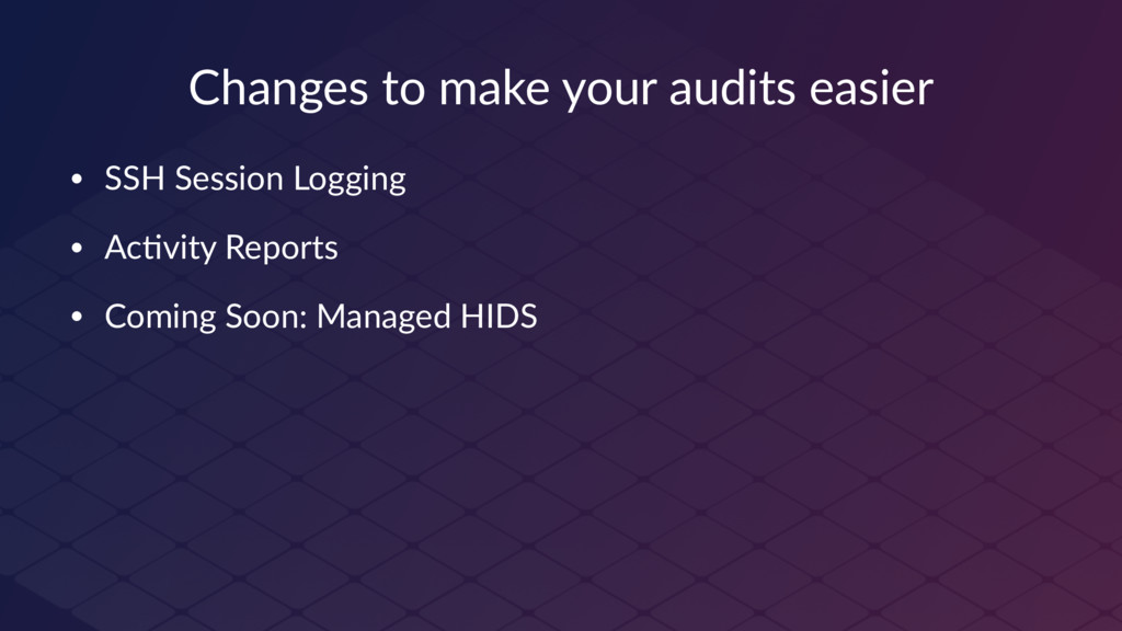 Changes to make your audits easier • SSH Sessio...