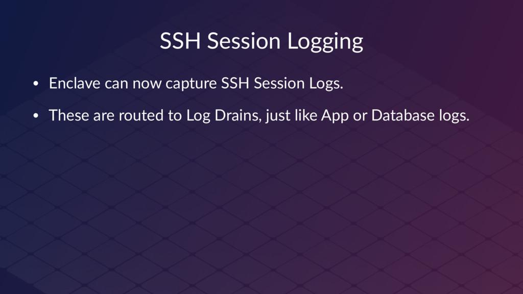 SSH Session Logging • Enclave can now capture S...