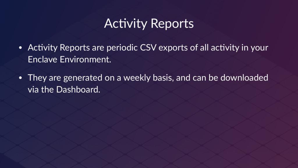 Ac#vity Reports • Ac$vity Reports are periodic ...