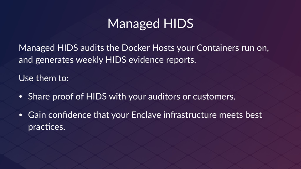 Managed HIDS Managed HIDS audits the Docker Hos...