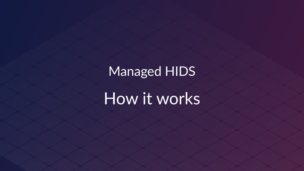 Managed HIDS How it works