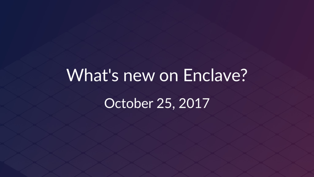 What's new on Enclave? October 25, 2017