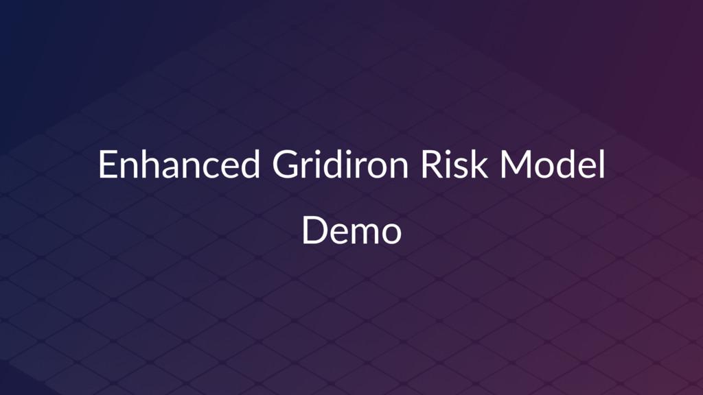 Enhanced Gridiron Risk Model Demo