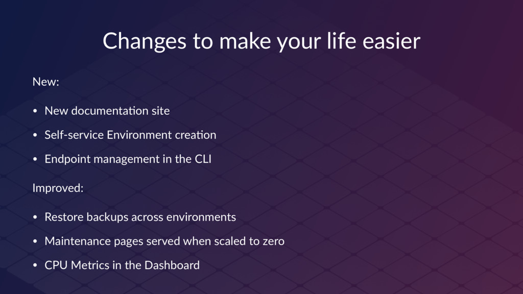 Changes to make your life easier New: • New doc...