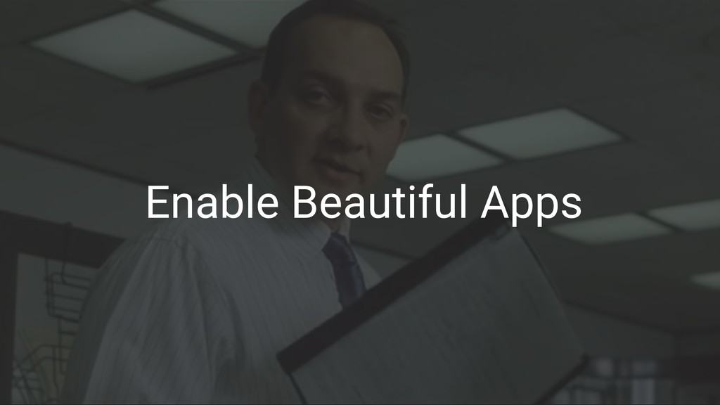 Enable Beautiful Apps