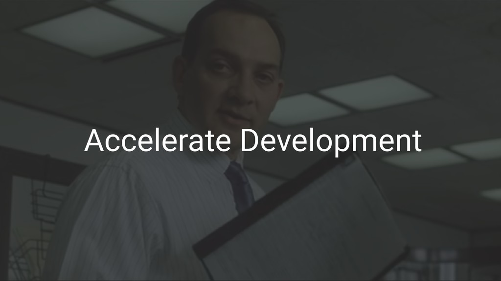 Accelerate Development