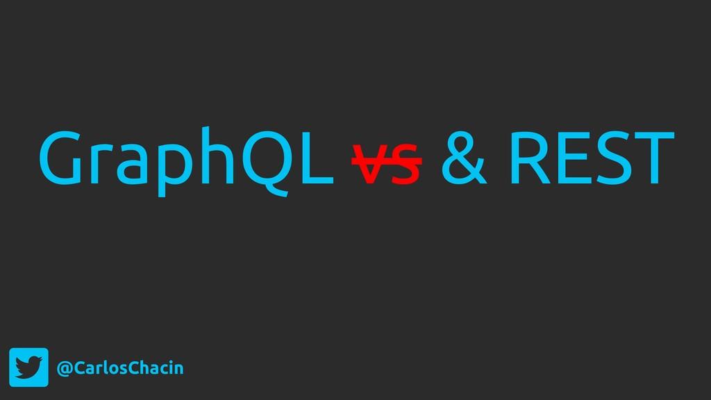 @CarlosChacin GraphQL vs & REST