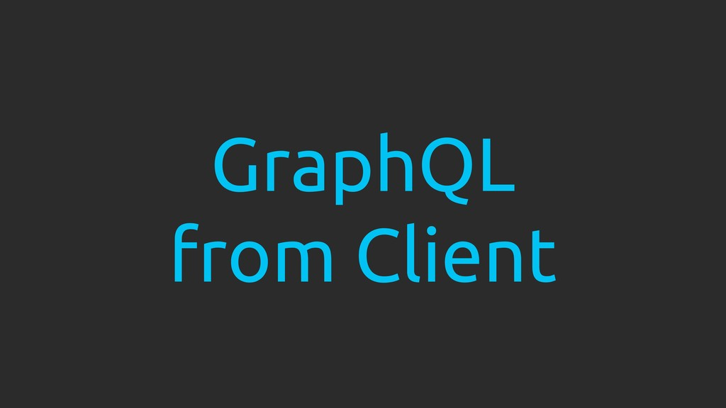 GraphQL from Client