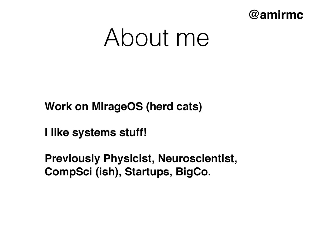 About me Work on MirageOS (herd cats) I like sy...