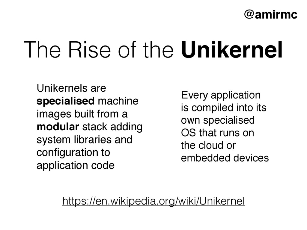 The Rise of the Unikernel Unikernels are specia...